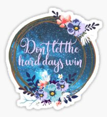 DON'T LET THE HARD DAYS WIN Sticker