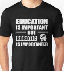 Education Is Important But Robotics Is Importanter T-Shirt Unisex T-Shirt