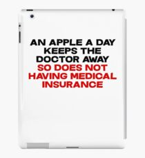 An apple a day keeps the doctor away So does not having medical insurance iPad Case/Skin