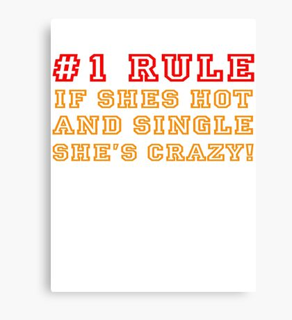 If shes hot and single shes crazy Canvas Print