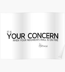 your concern: neighbors wall on fire - horace Poster