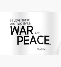 in love there are two evils: war and peace - horace Poster