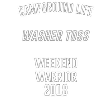 Campground Life Washer Toss Weekend Warrior 2018 by ianlewer
