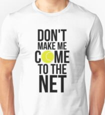 Tennis Fun Shirts Don't Make Me Come To The Net Tennis Gifts Unisex T-Shirt
