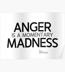 anger is a momentary madness - horace Poster