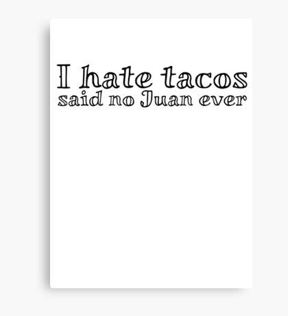 I hate tacos said no Juan ever Canvas Print