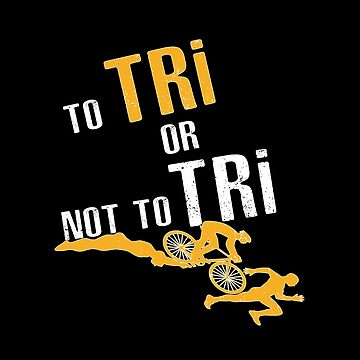 To Tri Or Not To Tri- Triathlon by SmartStyle
