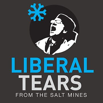 SPECIAL screeching Liberal/Democrat Tears From the Salt Mines Logo REE screaming  SCHREECHING LIBERAL Che Guevara style HD HIGH QUALITY ONLINE STORE by iresist