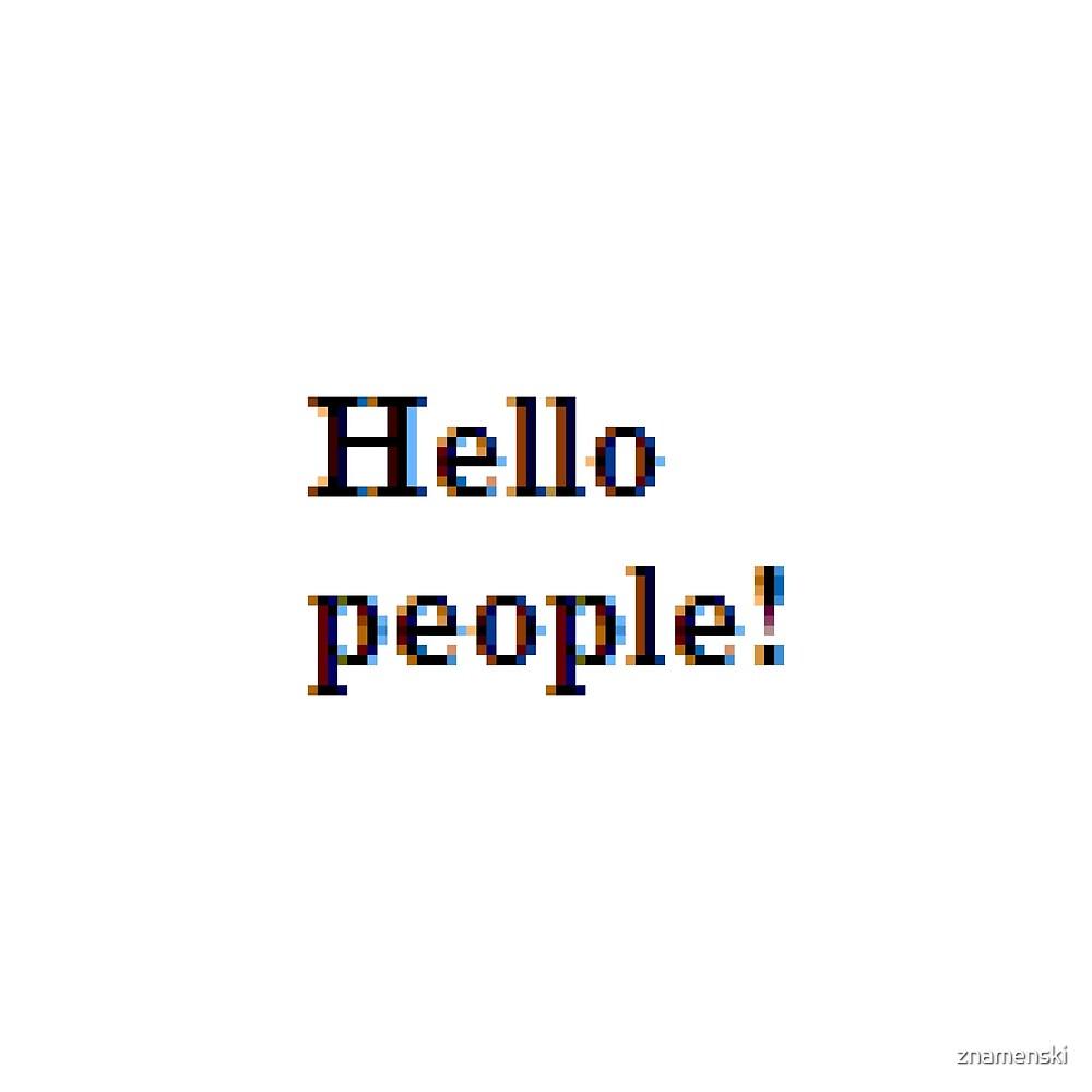 Hello people! #HelloPeople, #Hello, #People by znamenski