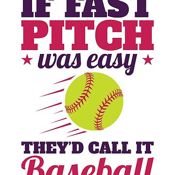 Softball Quote Funny - If Fastpitch Was Easy  by jaygo