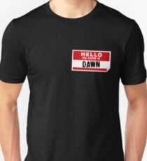 Hello My Name Is Dawn Name Tag Unisex T-Shirt