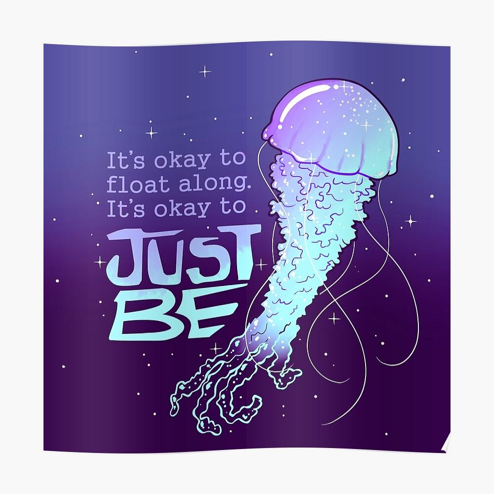 """""""Es ist okay, einfach zu sein"""" Kosmische Quallen Poster"""