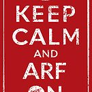 Keep Calm and Arf On by victorsart