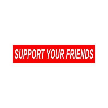 Support Your Friends  by lazarotorresjr