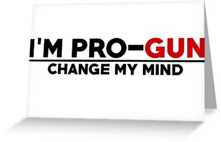 Pro gun change my mind greeting cards by sethallen21 redbubble pro gun change my mind by sethallen21 m4hsunfo