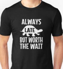 afedd439b Always Late But Worth The Wait Slim Fit T-Shirt