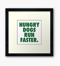 Hungry Dogs Run Faster 1 Framed Print