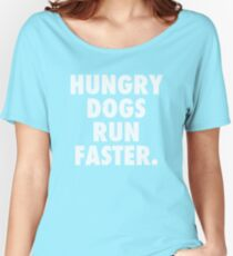 Hungry Dogs Run Faster 2 Women's Relaxed Fit T-Shirt