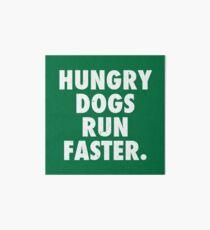Hungry Dogs Run Faster 2 Art Board