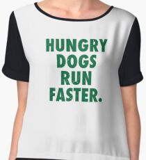 Hungry Dogs Run Faster 1 Chiffon Top