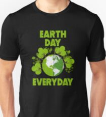 FUNNY EARTH DAY 2018 - EARTH DAY EVERYDAY  Unisex T-Shirt