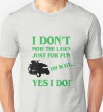 I Don't Mow The Yard Just For Fun Unisex T-Shirt