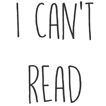 I Can't Read by NotReally
