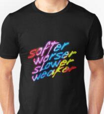 Softer Worser Slower Weaker Unisex T-Shirt