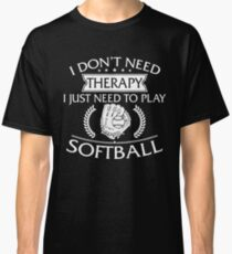 I Don't Need Therapy I Just Need To Play Softball Classic T-Shirt