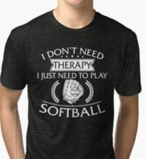 I Don't Need Therapy I Just Need To Play Softball Tri-blend T-Shirt