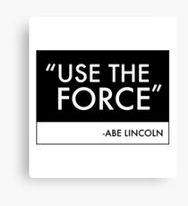Use The Force Abe Lincoln Fake Quote Canvas Print