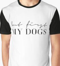 But first my dogs Graphic T-Shirt