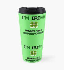 I'm Irish What's Your Superpower  Travel Mug