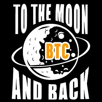 To The Moon And Back Bitcoin - Cryptocurrency Shirts - Crypto Shirts  -Ethereum Shirts/Hoodie - Bitcoin Shirt / Hoodie Crypto Shirt - For a Crypto Trader or Crypto Bro - Cryptocurrency Tee   by 85steel