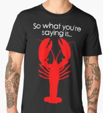 So what you're saying is... Men's Premium T-Shirt