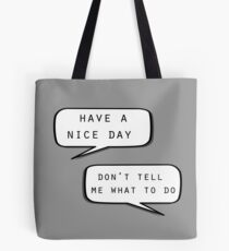 """Have a nice day""\""Don't tell me what to do"" Tote Bag"