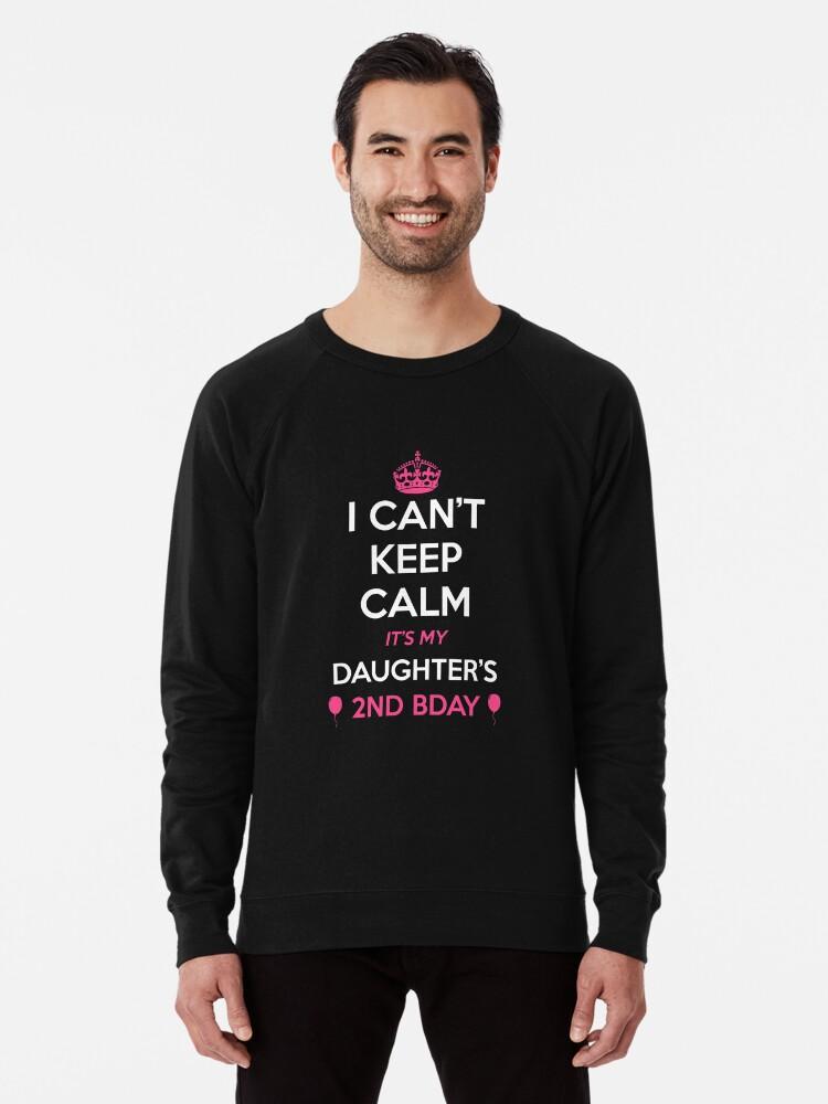 I Cant Keep Calm Its My Daughters 2nd Birthday Shirt Lightweight Sweatshirt