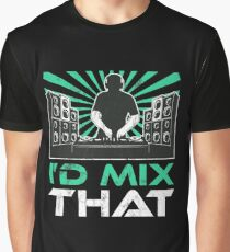 I'd Mix That Funny Disk Jockey DJ Tshirt Gift Graphic T-Shirt