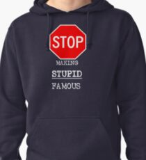 STOP MAKING STUPID FAMOUS Pullover Hoodie