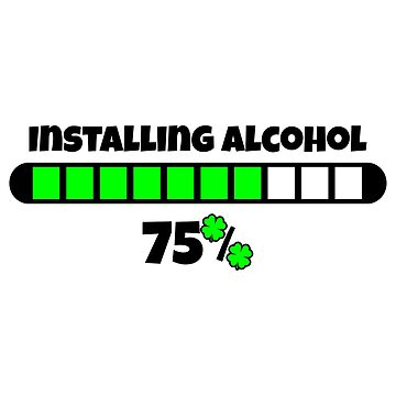 Installing Alcohol St patricks day fun parody gift idea for brother  by Nukerwar