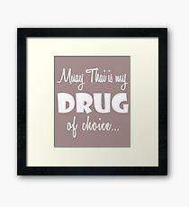 Muay Thai Fighter Birthday Love Drug Choice Framed Print