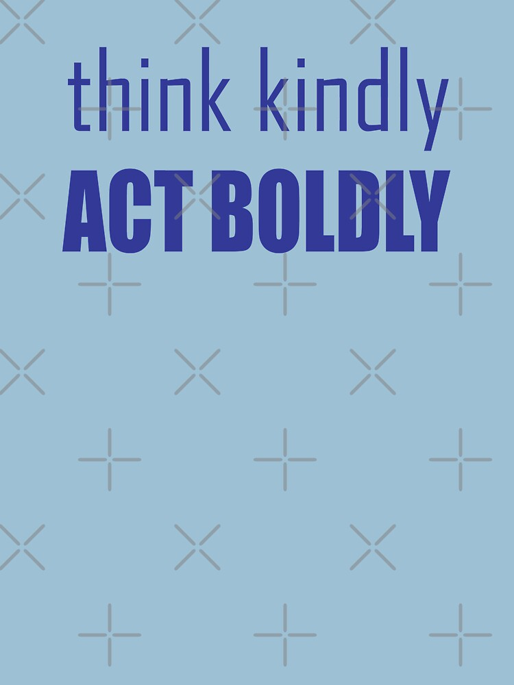 Think Kindly, Act Boldly by esskay