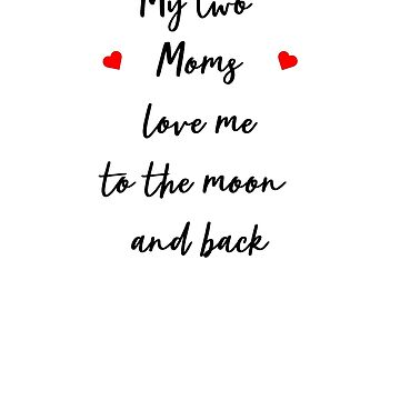 My two Moms Love Me to the Moon and Back by ianlewer