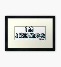 I AM A MOTHERFUCKER Framed Print