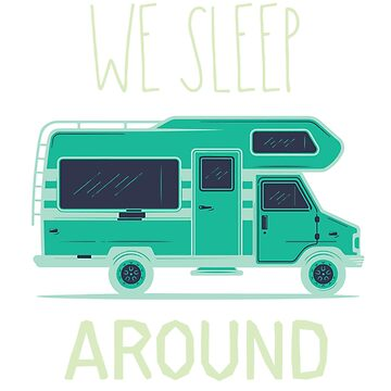 We Sleep Around Rv Camper Van  by Mikeyy109
