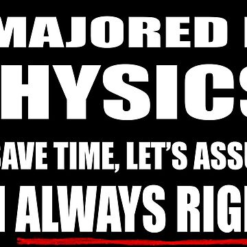I majored in Physics by theladyinred