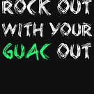 Rock Out With Your Guac Out by mrwrn2010
