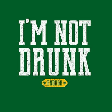 I'm not Drunk Saint Patrick's Day Funny by mrgraphilip