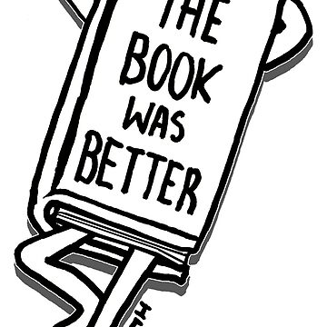 Book Lover Gift 'The Book Was Better' - Perfect for Authors & Writers by sketchNkustom