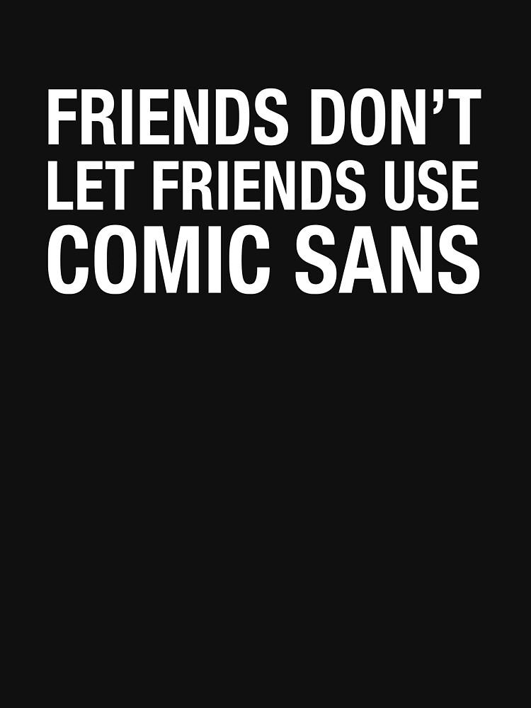 Friends Don't Let Friends Use Comic Sans by designgroupies